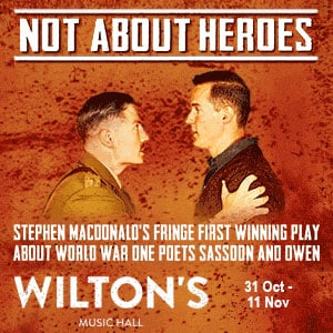 Not About Heroes Wiltons Music Hall