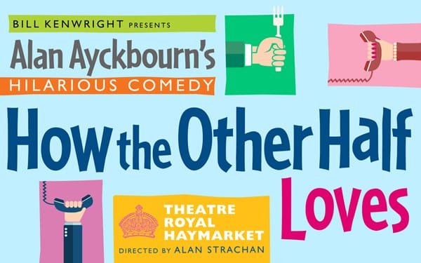 How The Other Half Loves at Theatre Royal Haymarket by Alan Ayckbourn. Tickets Now On Sale
