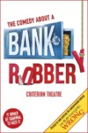 Book tickets to see The Comedy About A Bank Robbery with BritishTheatre.