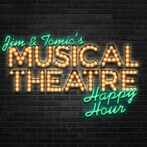 Jimmi and Tomic's Musical Theatre Happy Hour