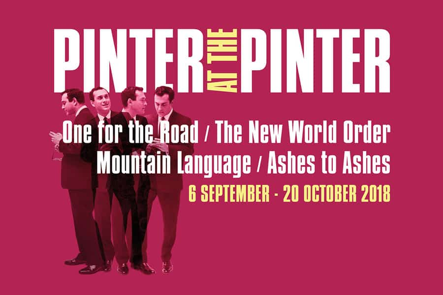 Pinter at the Pinter Season - One For The Road - The New World Order - Mountain Language - Ashes To Ashes