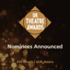 UK Theatre Swards nominations announced