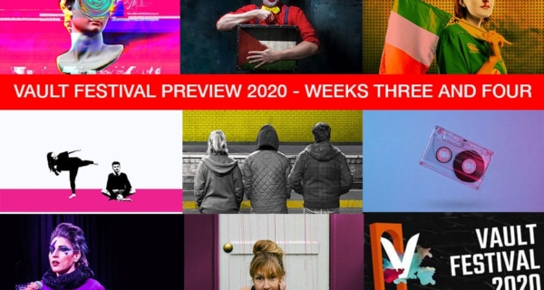 Vault Festival 2020: preview of theatre in weeks three and four